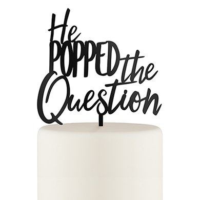 He Popped the Question Engagement Cake Topper